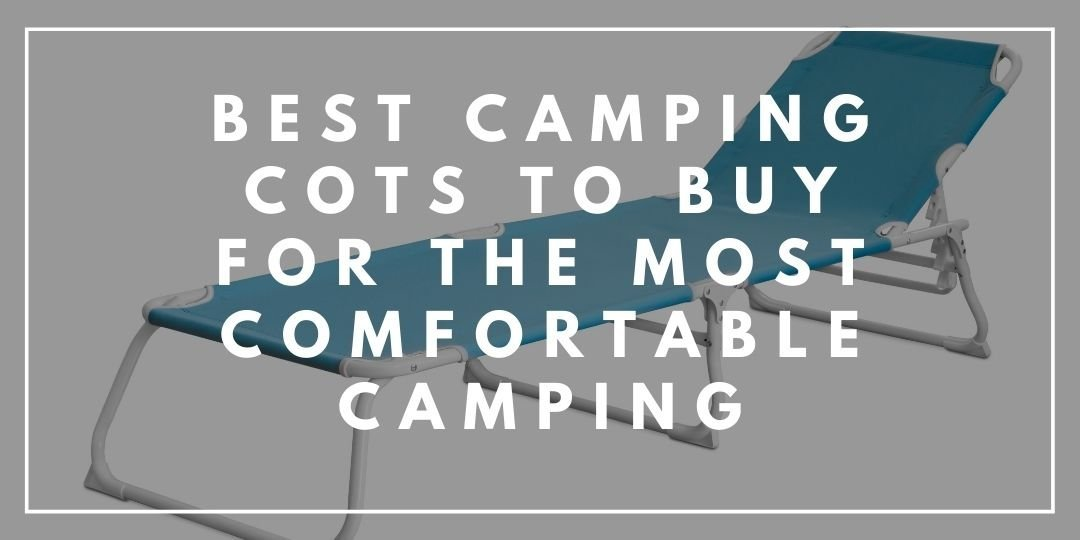 Best Camping Cots to Buy for the most Comfortable Camping_Trekkerr