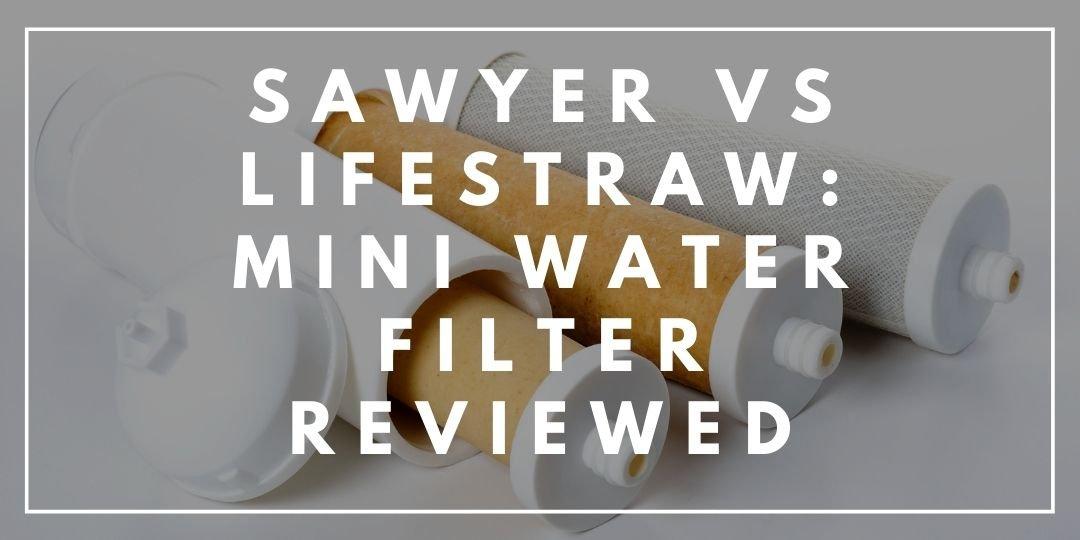 Sawyer vs LifeStraw Mini Water Filter Reviewed_Trekkerr