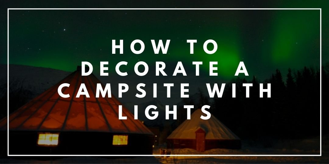 How to Decorate a Campsite with Lights_Trekkerr