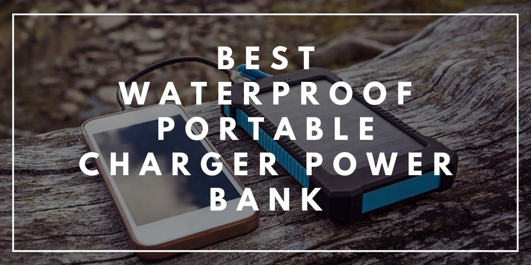 Best Waterproof Portable Charger Power Bank_Camping High Life