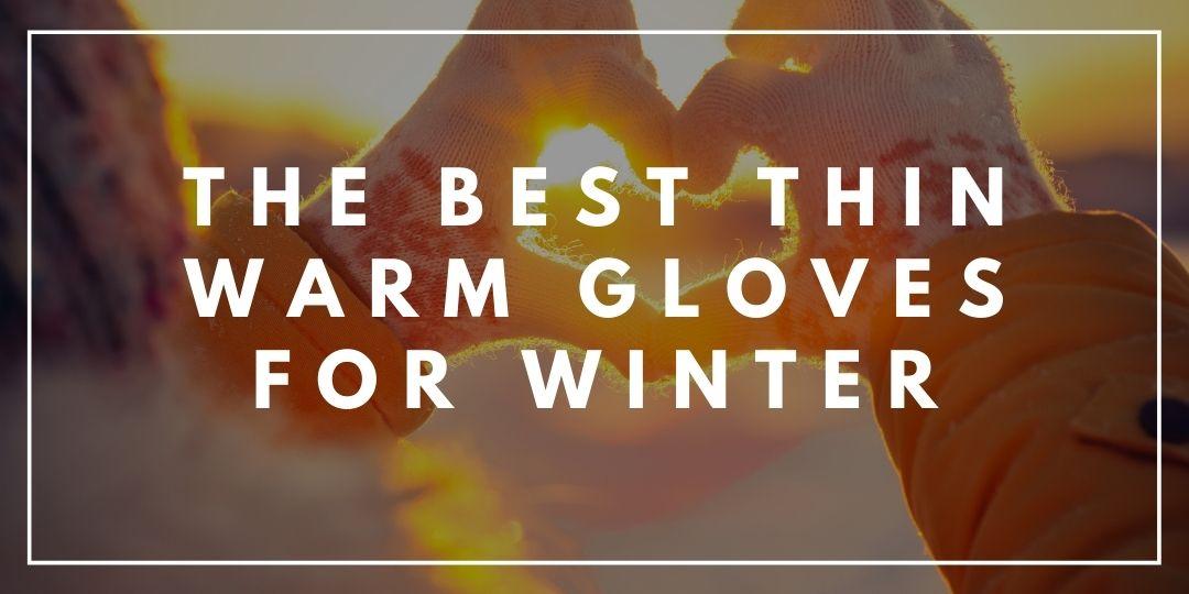 The Best Thin Warm Gloves for Winter_Trekkerr