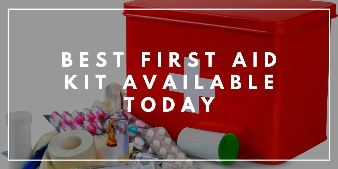 Best First Aid Kit Available Today_Camping High Life