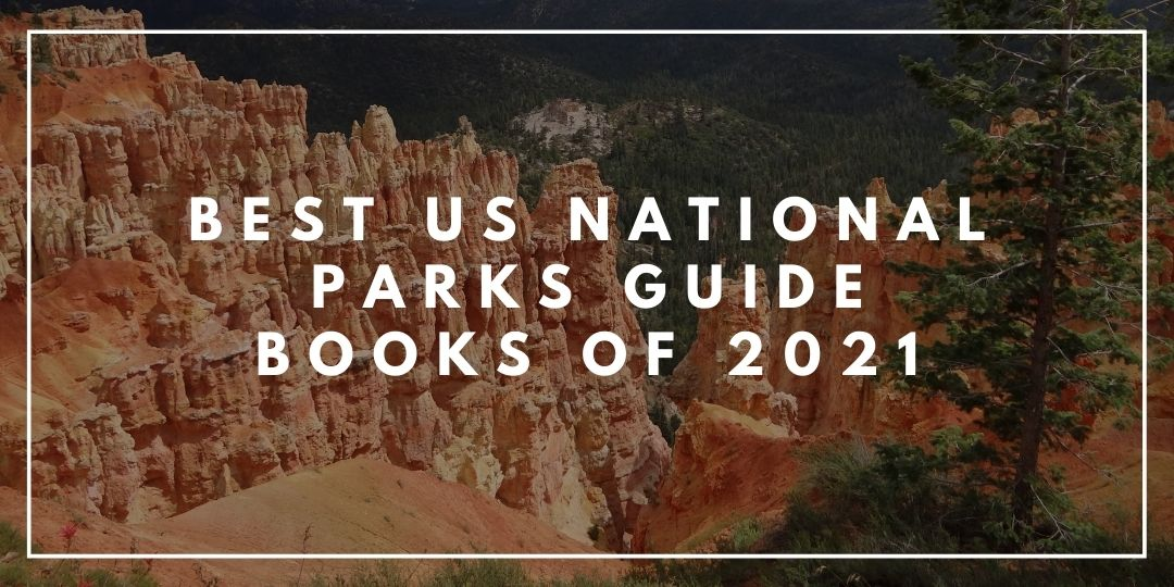 Best US National Parks Guide Books of 2021_Camping High Life