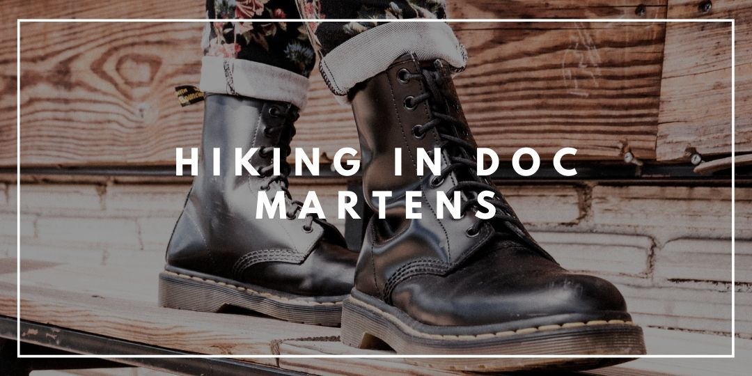 Hiking in Doc Martens_Camping High Life