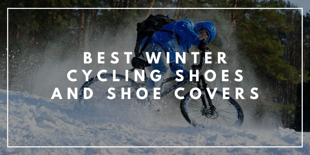Best Winter Cycling Shoes and Shoe Covers_Camping High Life