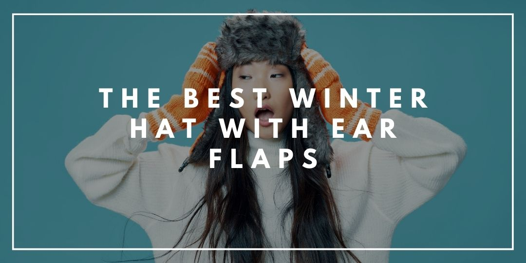 The Best Winter Hat With Ear Flaps_Camping High Life